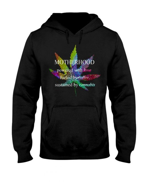 Motherhood powered by love fueled by coffee sustained by cannabis weed hoodie