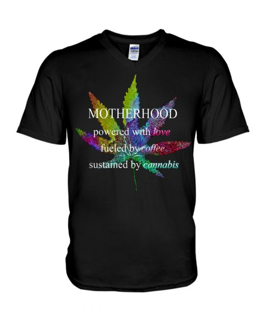 Motherhood powered by love fueled by coffee sustained by cannabis weed v-neck