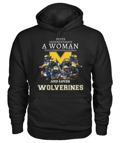 Never underestimate a woman who understands football and loves Wolverines Hoodie
