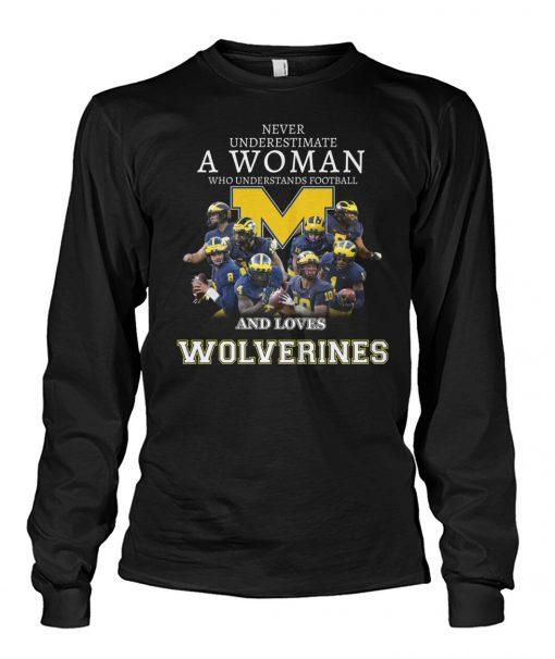 Never underestimate a woman who understands football and loves Wolverines Long sleeve