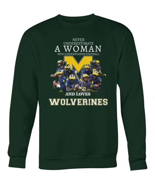 Never underestimate a woman who understands football and loves Wolverines Sweatshirt