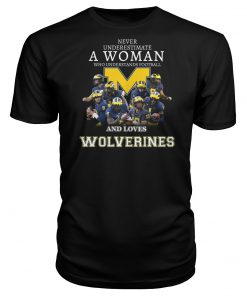 Never underestimate a woman who understands football and loves Wolverines T-shirt