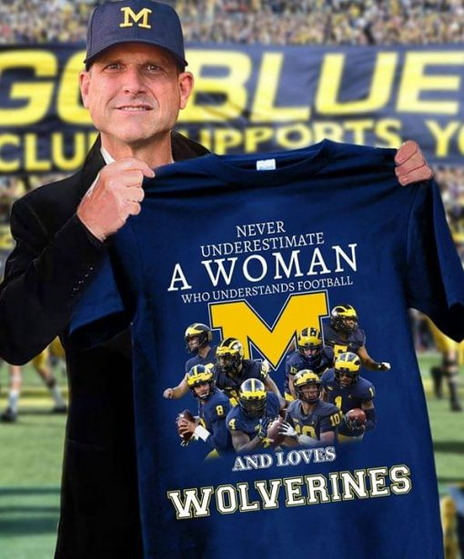 Never underestimate a woman who understands football and loves Wolverines shirt