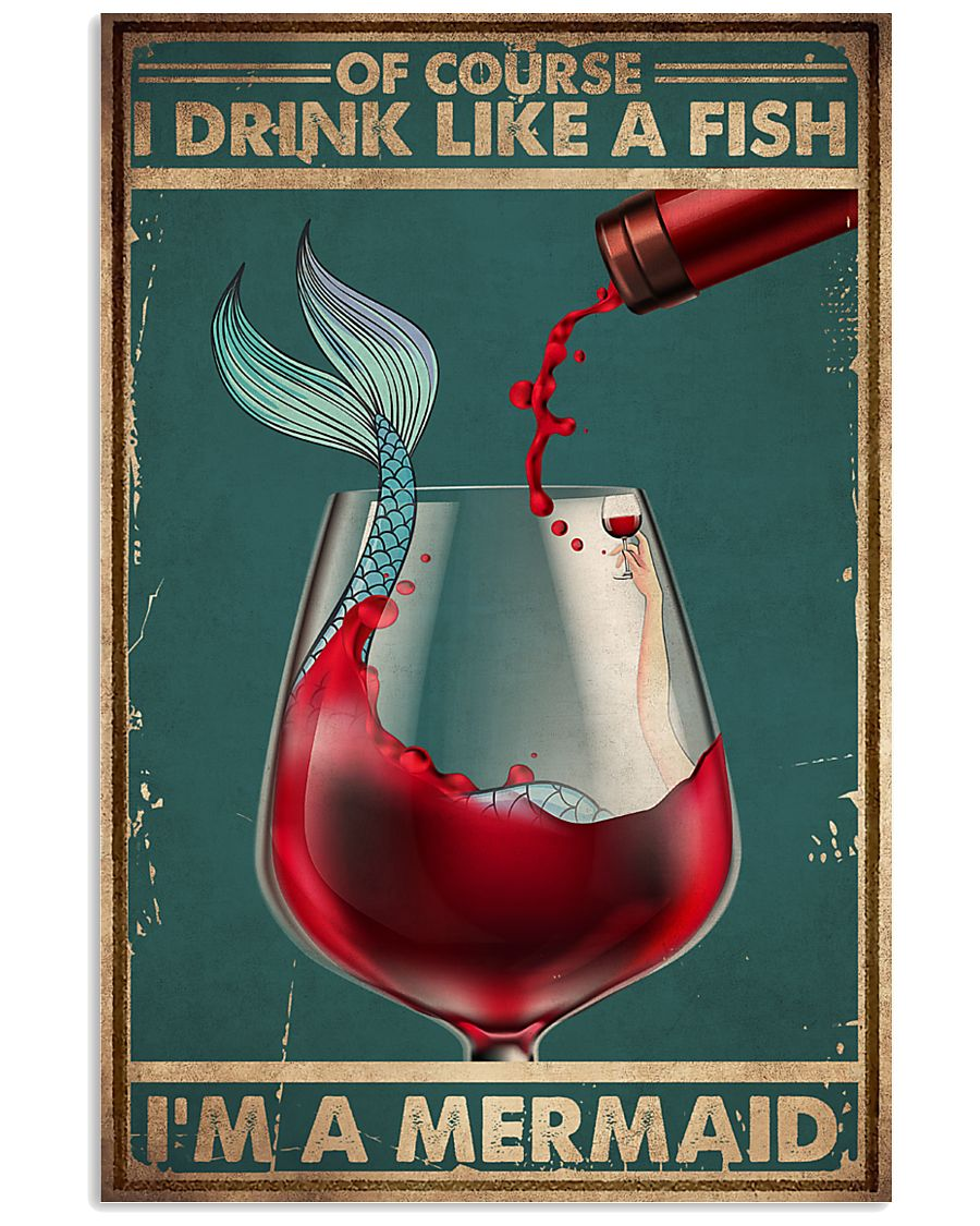 Of Course I Drink Like a Fish, I'm a Mermaid Wine Poster 1