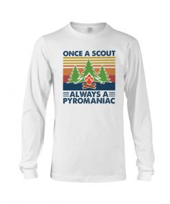Once A Scout Always A Pyromaniac long sleeved