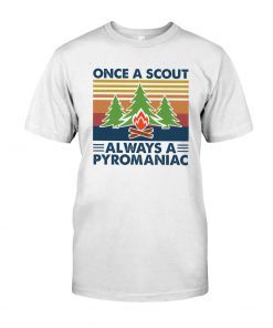 Once A Scout Always A Pyromaniac shirt