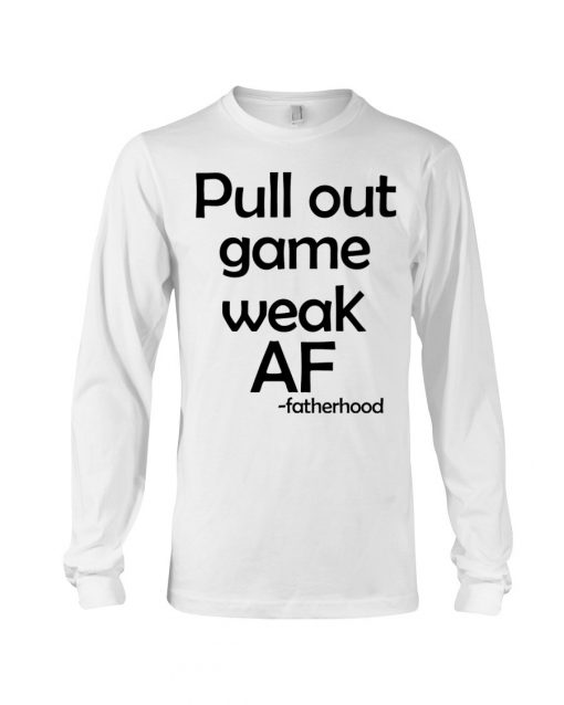 Pull out game weak af Long sleeve