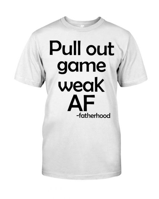 Pull out game weak af T-shirt