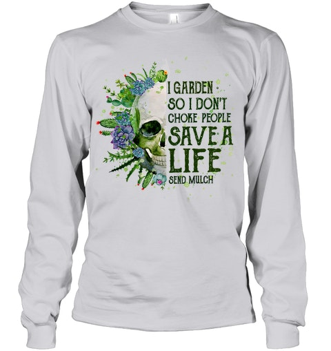 Skull I garden so I don't choke people Save a life send mulch Long sleeve