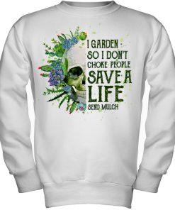Skull I garden so I don't choke people Save a life send mulch Sweatshirt