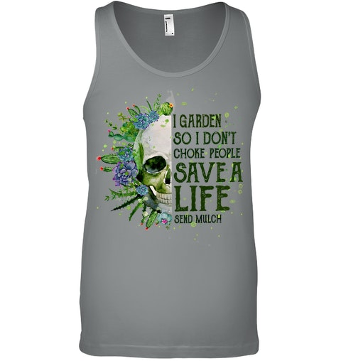 Skull I garden so I don't choke people Save a life send mulch Tank top
