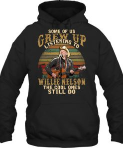 Some of us grew up listening to Willie Nelson The cool ones still do hoodie