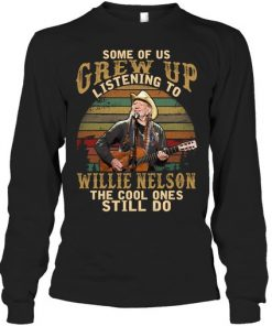 Some of us grew up listening to Willie Nelson The cool ones still do long sleeved