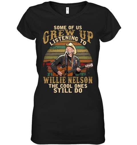 Some of us grew up listening to Willie Nelson The cool ones still do v-neck