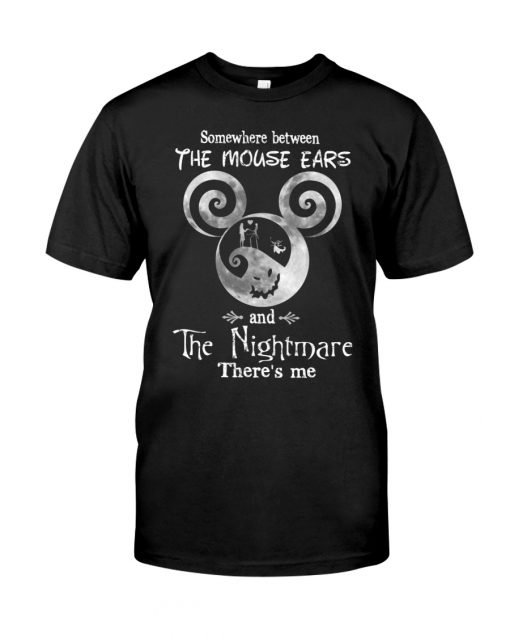 Somewhere Between The Mouse Ears And The Nightmare There's Me Shirt