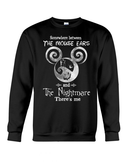 Somewhere Between The Mouse Ears And The Nightmare There's Me sweatshirt
