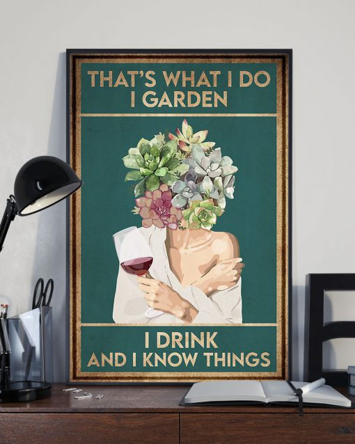That's what I do I garden I drink and I know things poster 3