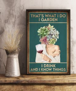 That's what I do I garden I drink and I know things poster 4