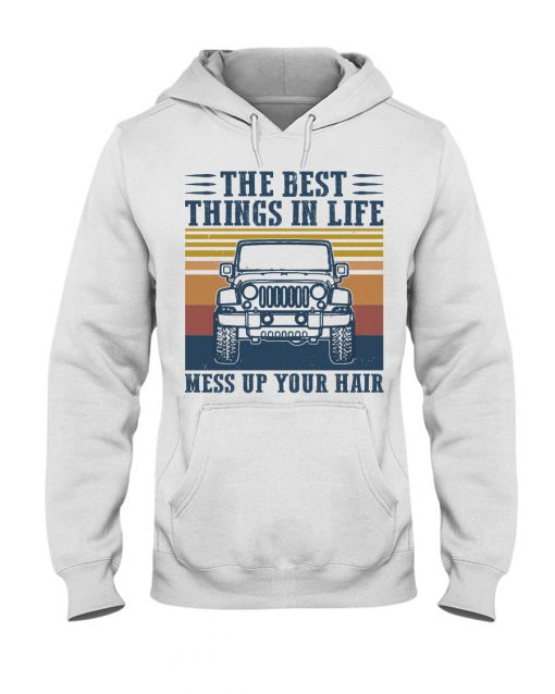 The best things in life mess up your hair Jeep hoodie