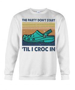 The party I don't start 'til I croc in Sweatshirt