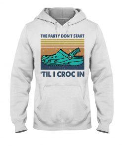 The party I don't start 'til I croc in hoodie