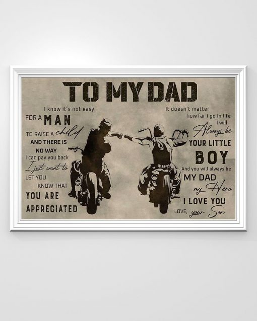 To my Dad It's not easy for a man to raise a child I will always be your little boy Biker poster2