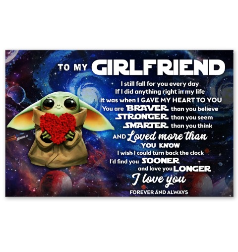 To my Girlfriend I still fall for you every day You are braver than you believe Stronger than you seem Baby Yoda poster1