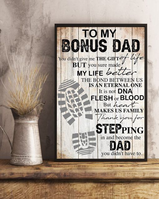 To my bonus Dad You didn't give me the gift But you sure made my life better poster 3