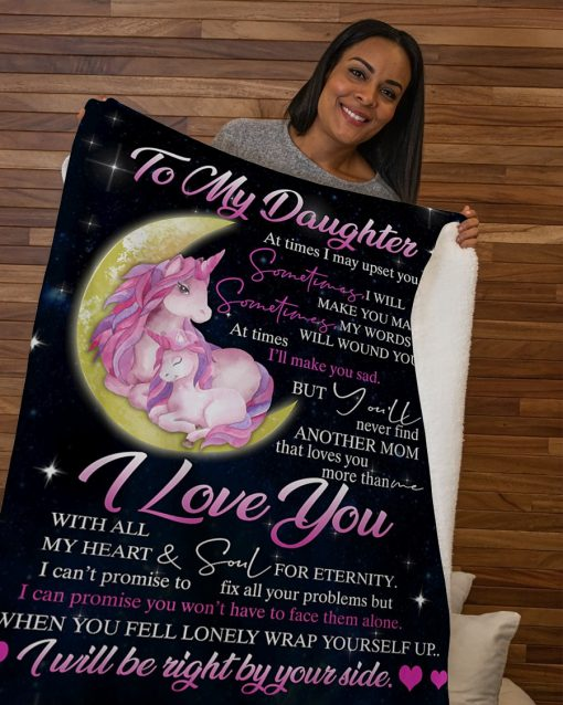 To my daughter At times I may upset you Sometimes I will make you mad But you'll never find another mom that loves you more than me Unicorn fleece blanket5