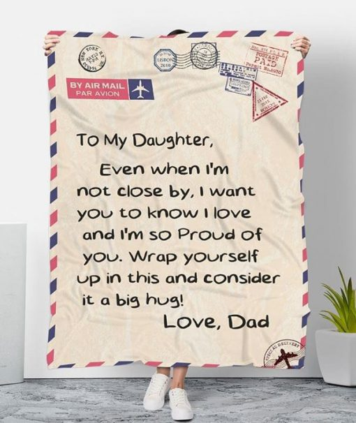 To my daughter Even when I'm not close by I want you to know I love and I'm so proud of you fleece blanket