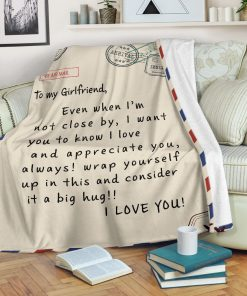 To my girlfriend Even when I'm not close by I want you to know I love and appreciate you Always wrap yourself up in this and consider it a big hug fleece blanket1