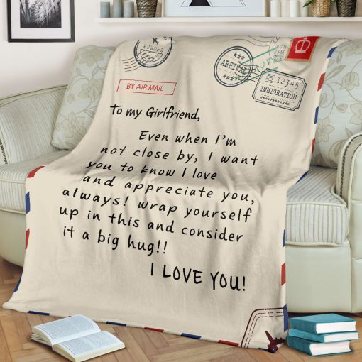 To my girlfriend Even when I'm not close by I want you to know I love and appreciate you Always wrap yourself up in this and consider it a big hug fleece blanket2