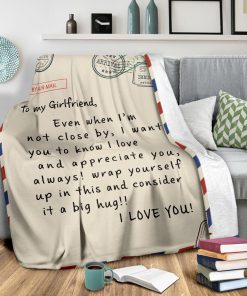 To my girlfriend Even when I'm not close by I want you to know I love and appreciate you Always wrap yourself up in this and consider it a big hug fleece blanket3