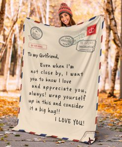 To my girlfriend Even when I'm not close by I want you to know I love and appreciate you Always wrap yourself up in this and consider it a big hug fleece blanket4