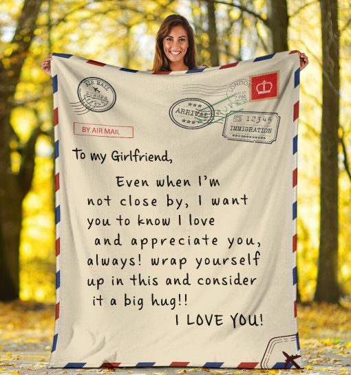 To my girlfriend Even when I'm not close by I want you to know I love and appreciate you Always wrap yourself up in this and consider it a big hug fleece blanket5