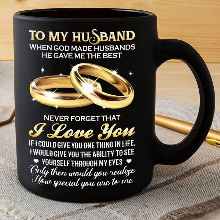 To my husband When god made husbands He gave me the best Never forget that I love you mug