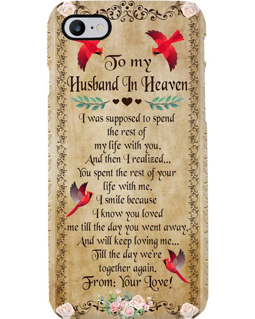 To my husband in heaven I was supposed to spend the rest of my life with you phone case 7