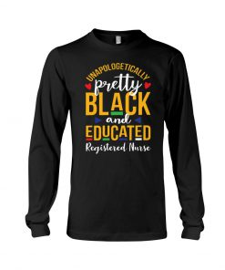 Unapologetically pretty black and educated Registered Nurse Long sleeve