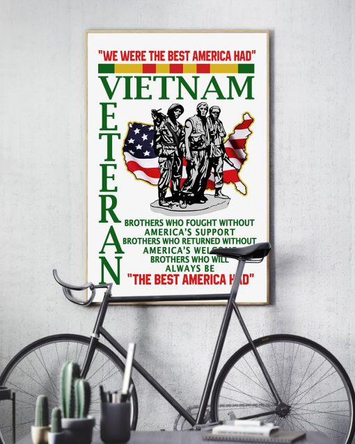 Vietnam veteran We were the best America had Brothers who fought without America's support Brothers who returned without America's welcome poster 3