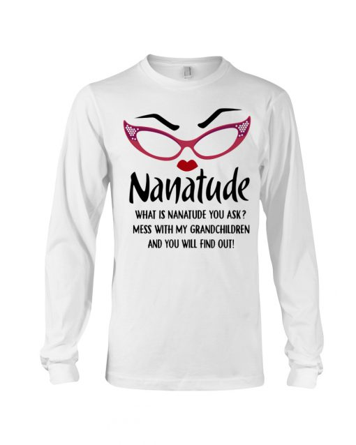 What is nanatude you ask Mess with my grandchildren and you will find out long sleeve