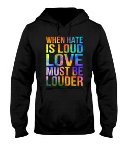 When hate is Loud - Love must be LOUDER Hoodie