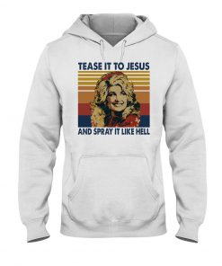 tease it to jesus and spray it to hell hoodie