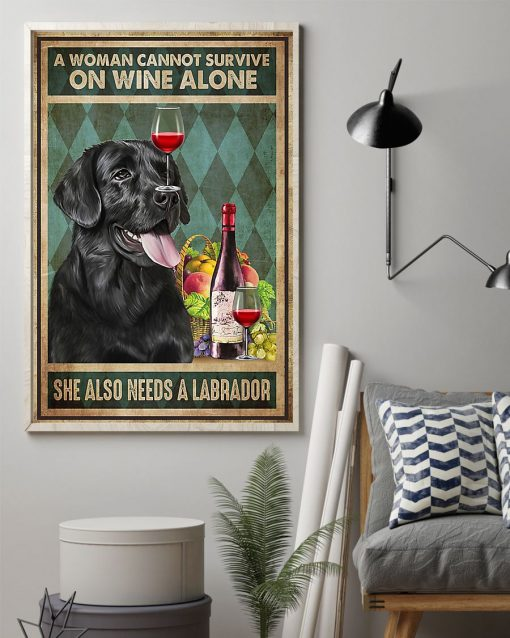 A woman cannot survive on wine alone She also needs a labrador poster1