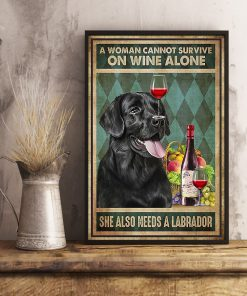 A woman cannot survive on wine alone She also needs a labrador poster2