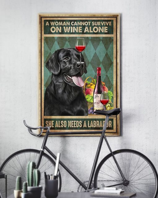 A woman cannot survive on wine alone She also needs a labrador poster3