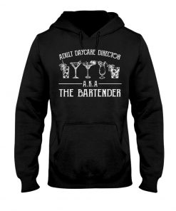 Adult Daycare Director AKA The Bartender Hoodie