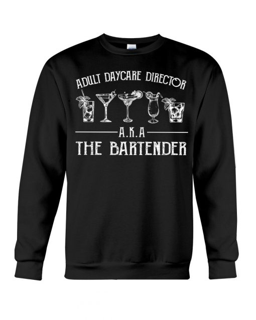Adult Daycare Director AKA The Bartender Sweatshirt