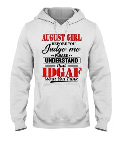 August girl Before you judge me Please understand that IDGAF what you think Hoodie