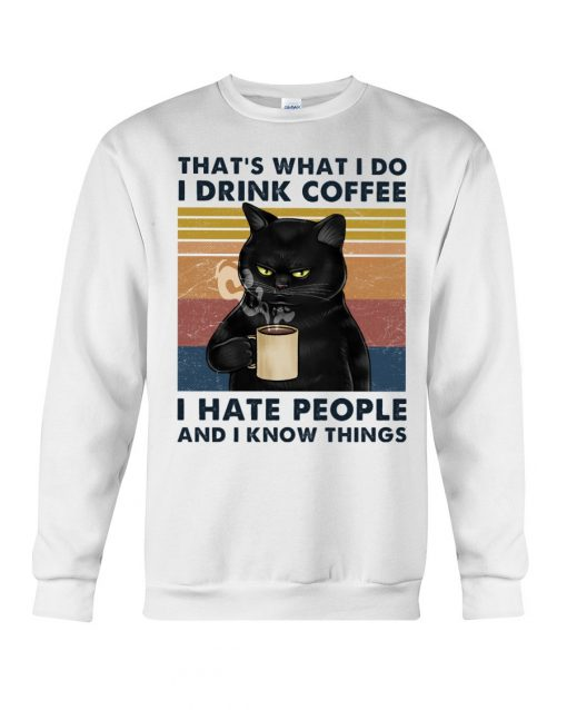 Black Cat That's what I do I drink coffee I hate people and I know things Sweatshirt