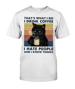 Black Cat That's what I do I drink coffee I hate people and I know things T-shirt
